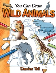 You Can Draw Wild Animals ebook by Damien Toll
