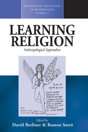 Learning Religion - Anthropological Approaches ebook by David Berliner,Ramon Sarro