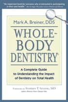 Whole-Body Dentistry® - A Complete Guide to Understanding the Impact of Dentistry on Total Health ebook by Mark A. Breiner, Stephen Sinatra