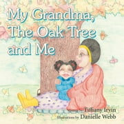 My Grandma, The Oak Tree and Me ebook by Tiffiany Irvin