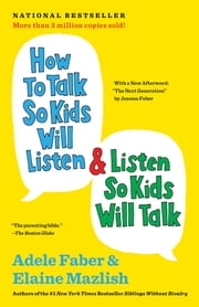 How to Talk So Kids Will Listen & Listen So Kids Will Talk ebook by Adele Faber,Elaine Mazlish