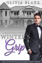 Winter's Grip: A Billionaire Romance ebook by Olivia Blake