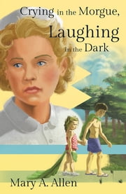 Crying in the Morgue, Laughing in the Dark ebook by Mary A. Allen