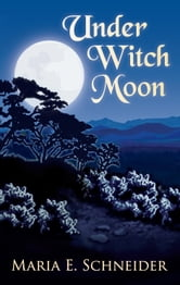 Under Witch Moon - A Moon Shadow Novel ebook by Maria Schneider