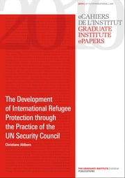 The Development of International Refugee Protection through the Practice of the UN Security Council ebook by Christiane Ahlborn