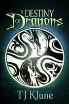 A Destiny of Dragons ebook by TJ Klune