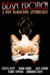 BDSM Erotica: A Hot, Hardcore Anthology ebook by Selena Kitt,Marie Shore,Alex Anders