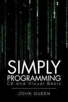 Simply Programming C# and Visual Basic … - C# and Visual Basic ebook by John Queen