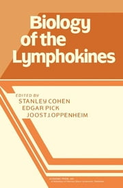 Biology of the Lymphokines ebook by Stanley Cohen,Edgar Pick,Joost J. Oppenheim