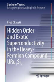 Hidden Order and Exotic Superconductivity in the Heavy-Fermion Compound URu2Si2 ebook by Ryuji Okazaki