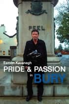 Pride and Passion in Bury ebook by Eamon Kavanagh