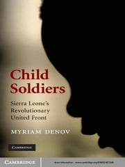Child Soldiers - Sierra Leone's Revolutionary United Front ebook by Myriam Denov
