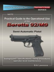 Practical Guide to the Operational Use of the Beretta 92F/M9 Pistol ebook by Erik Lawrence