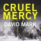Cruel Mercy - The 6th DS McAvoy Novel from the Richard & Judy bestselling author audiobook by David Mark