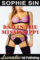 Bad In The Mississippi: How Hot Mumma Rogers Met Billy Bad ebook by Sophie Sin