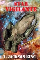 Star Vigilante - Vigilante Series, #1 ebook by T. Jackson King