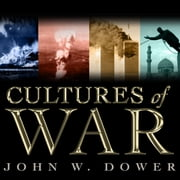 Cultures of War - Pearl Harbor / Hiroshima / 9-11 / Iraq audiobook by John W. Dower
