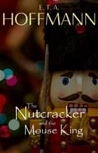 The Nutcracker and the Mouse King (Illustrated) ebook by E. T. A. Hoffmann