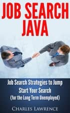 Job Search Java: Job Search Strategies to Jump Start Your Search ebook by Charles Lawrence