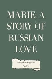 Marie; a story of Russian love ebook by Aleksandr Sergeevich Pushkin