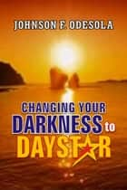 Changing Your Darkness to Daystar ebook by