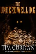 The Underdwelling ebook by Tim Curran