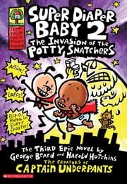 Super Diaper Baby #2: The Invasion of the Potty Snatchers ebook by Scholastic