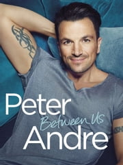 Peter Andre - Between Us ebook by Kobo.Web.Store.Products.Fields.ContributorFieldViewModel