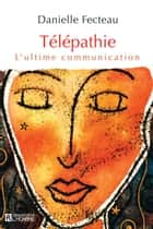 Télépathie - L'ultime communication ebook by Danielle Fecteau