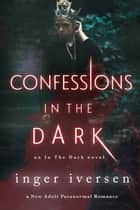 Confessions in the Dark: New Adult Paranormal Romance ebook by Inger Iversen