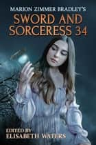 Sword and Sorceress 34 - Sword and Sorceress, #34 ebook by Elisabeth Waters