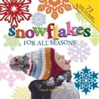 Snowflakes for All Seasons ebook by Cindy Higham