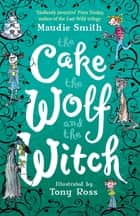 The Cake the Wolf and the Witch ebook by Maudie Smith