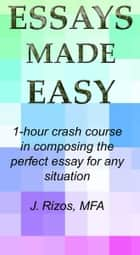 Essay Writing Made Easy: A One Hour Crash Course eBook von Jason Rizos