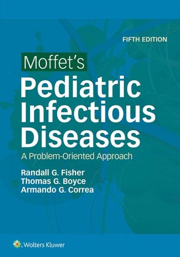Moffet's Pediatric Infectious Diseases - A Problem-Oriented Approach ebook by Randall Fisher,Thomas G. Boyce,Armando G. Correa