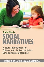 Social Narratives - A Story Intervention for Children with Autism and Other Developmental Disabilities ebook by Sonia Morris