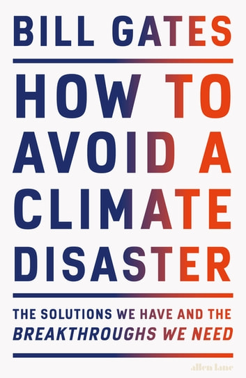 How to Avoid a Climate Disaster - The Solutions We Have and the Breakthroughs We Need ebook by Bill Gates