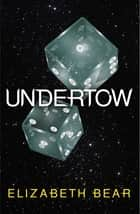 Undertow ebook by Elizabeth Bear