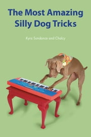 The Most Amazing Silly Dog Tricks ebook by Kyra Sundance,Chalcy