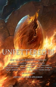 Unfettered III - New Tales By Masters of Fantasy ebook by Shawn Speakman, Naomi Novik, Brandon Sanderson,...