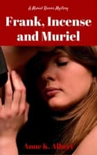 Frank, Incense, and Muriel ebook by Anne K. Albert