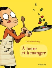 À boire et à manger (Tome 1) ebook by Guillaume Long