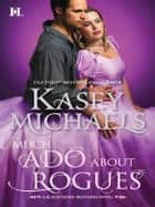 Much Ado About Rogues ebook by Kasey Michaels