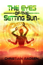 The Eyes of the Setting Sun- ebook by Christian Madsen