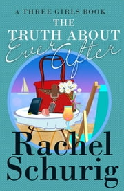 The Truth About Ever After ebook by Rachel Schurig
