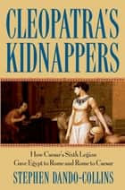 Cleopatra's Kidnappers ebook by Stephen Dando-Collins