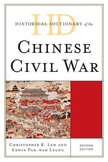 Historical Dictionary of the Chinese Civil War ebook by Christopher R. Lew,Edwin Pak-wah Leung