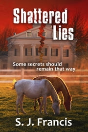 Shattered Lies ebook by S. J. Francis