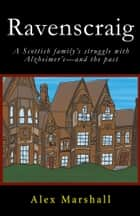 Ravenscraig - A Scottish family's struggle with Alzheimer's—and the past ebook by Alex Marshall