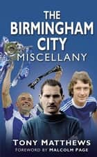 The Birmingham City Miscellany eBook by Tony Matthews